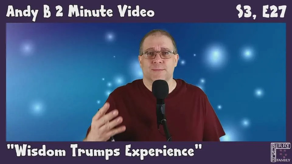 Andy B 2 Minute Video Vlog, Wisdom Trumps Experience, S3, E27