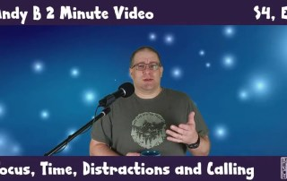 Andy B 2 Minute Video, Focus, Time, Distractions And Calling, S4, E1