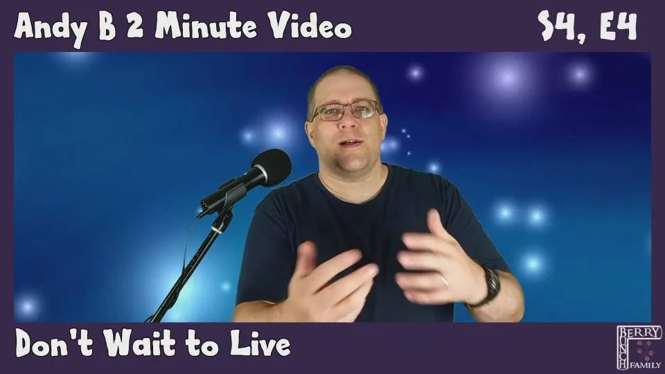 Andy B 2 Minute Video, Don't Wait To Live, S4, E4