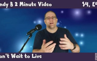 Andy B 2 Minute Video, S4, E4, Don't Wait To Live