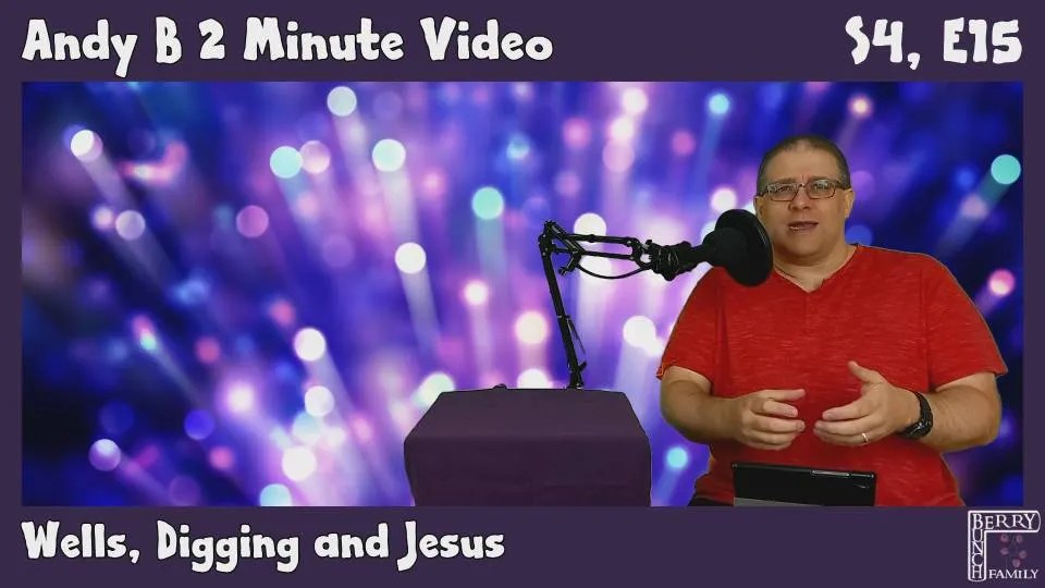 Andy B 2 Minute Video, Wells, Digging and Jesus, S4, E15