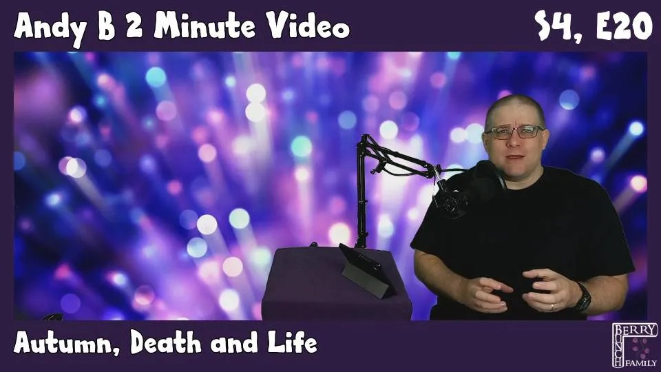 Andy B 2 Minute Video, Autumn, Death and Life, S4, E20