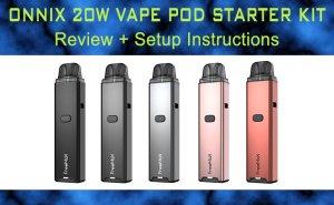 Onnix 20W Vape Pod Kit Review + Set Up Instructions