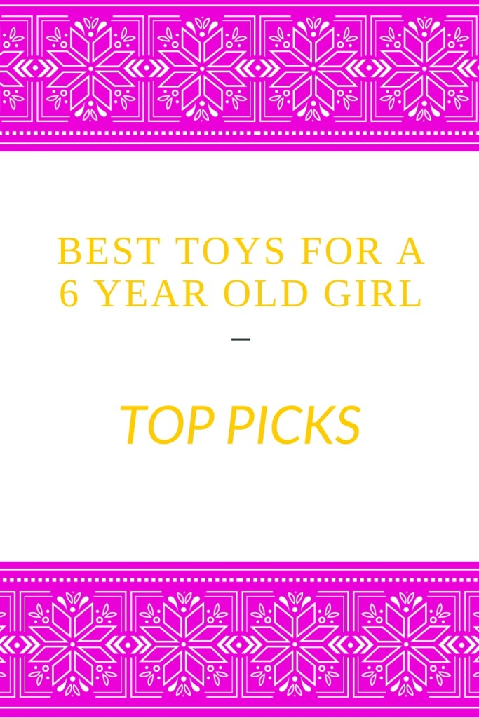 best toys for a 6 year old girl