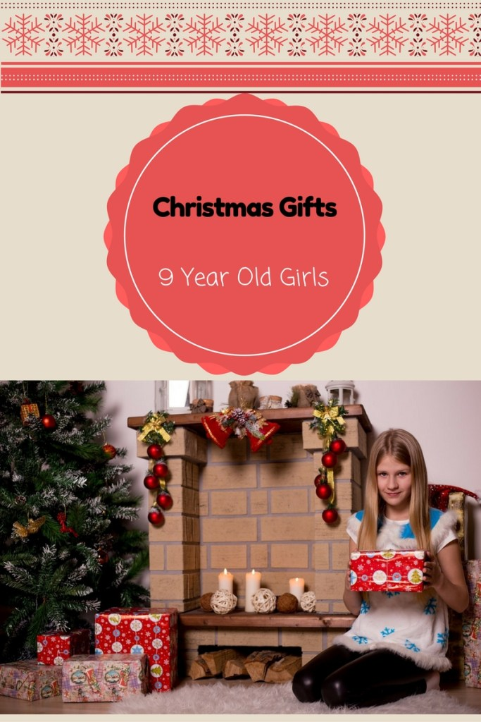cool gifts for 9 year old girls in 2018
