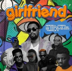 Deezell Ft. X Cqeed X Lil Prince X Lsvee X Mr 442 X Boyskiddo X Tripple D - Girlfriend Mp3 Download