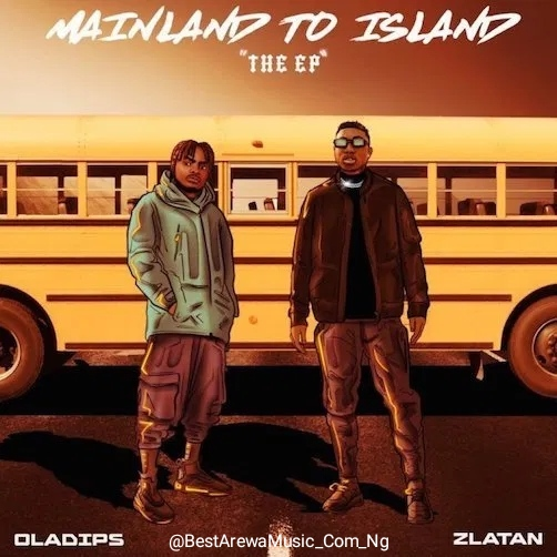 EP: Oladips – Mainland To Island ft. Zlatan Full Tracks Download