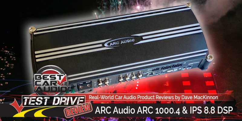 Test Drive Review: ARC Audio ARC 1000.4 4-Channel Amp & IPS 8.8 DSP