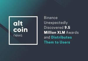 Altcoin News: Binance Unexpectedly Discovered 9.5 Million XLM Awards and Distributes Them to Users