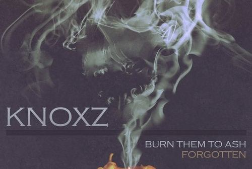 Knoxz – Burn Them to Ash / Forgotten [Abducted LTD]
