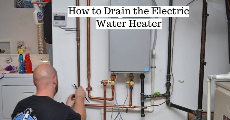 How to Drain the Electric Water Heater?