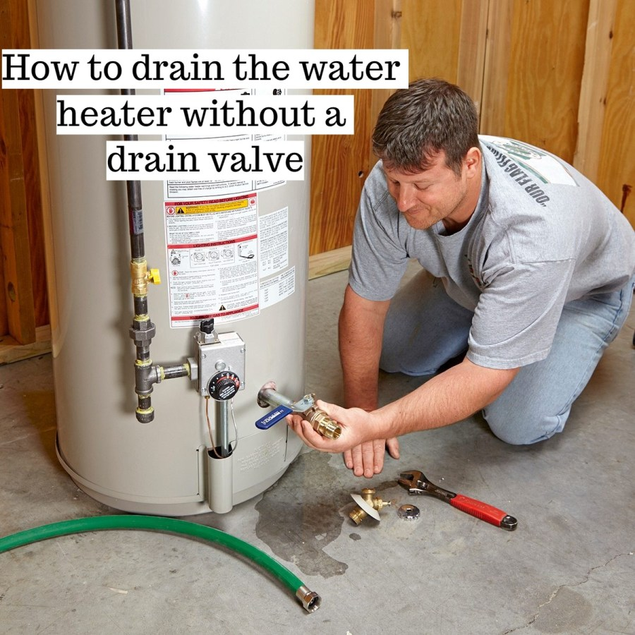 How to Drain a Water Heater Without Drain Valve?