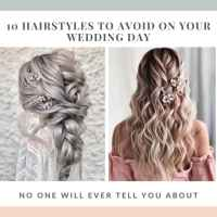 10 Hairstyles to Avoid on Your Wedding Day - No One Will Ever Tell You About