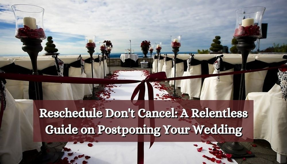 Reschedule Don't Cancel: A Relentless Guide on Postponing Your Wedding