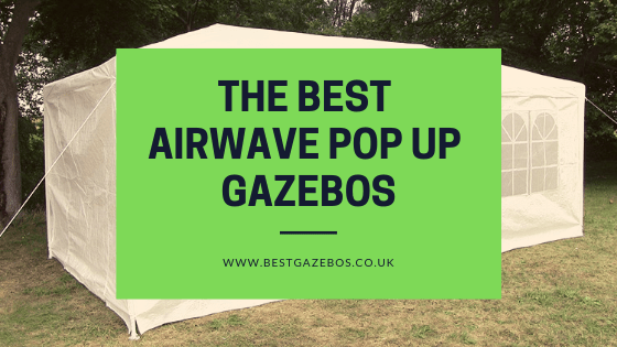 The Best Airwave Pop Up Gazebos(2019 Compared)