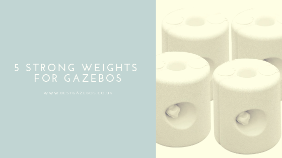 5 Strong Weights For Gazebos- Reviews