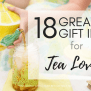 Best Gift Idea Tea Lovers Gifts 18 Awesome Ideas To