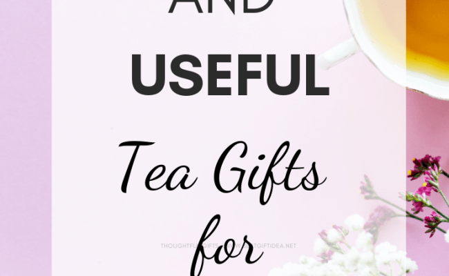Best Gift Idea Unique And Useful Tea Gifts For Tea Lovers