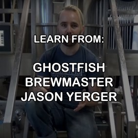 LEARN FROM GHOSTFISH BREWING COMPANY BREWMASTER JASON YERGER