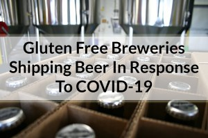 Gluten Free Breweries Who Are Shipping Beer In Response To COVID-19
