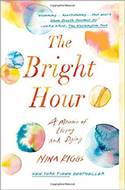 The Bright Hour: A Memoir of Living and Dying