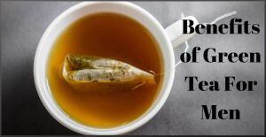 Benefits of Green Tea For Men