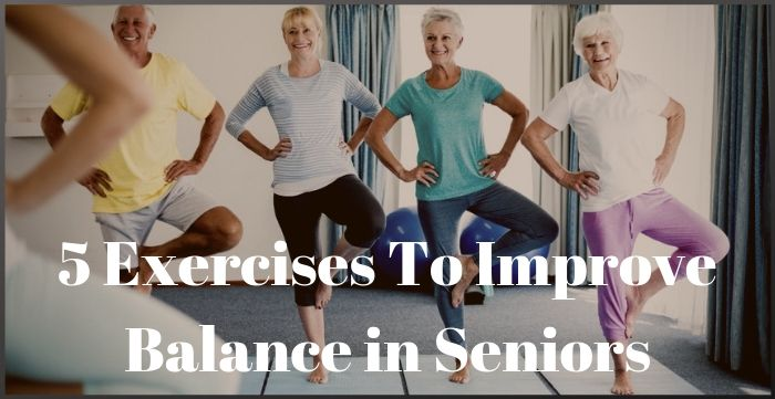 5 Exercises To Improve Balance in Seniors
