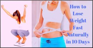 How to Lose Weight Fast Naturally in 10 Days