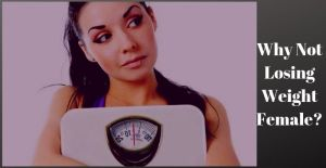 Why Not Losing Weight Female