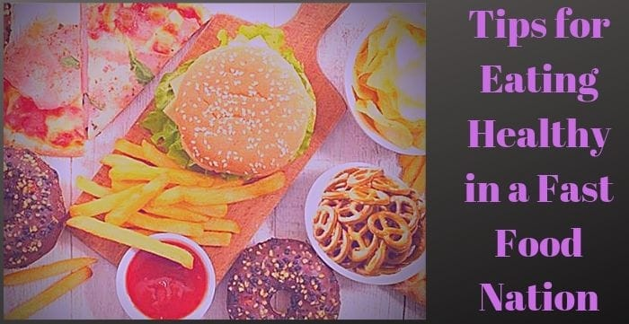 Tips for Eating Healthy in a Fast Food Nation
