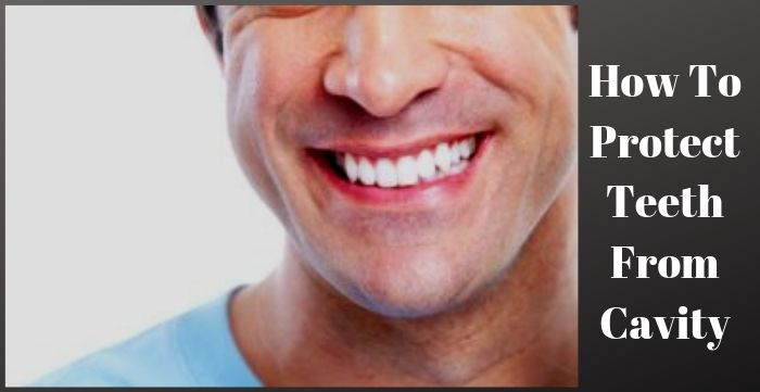 How To Protect Teeth From Cavity
