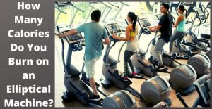 How Many Calories Do You Burn on an Elliptical