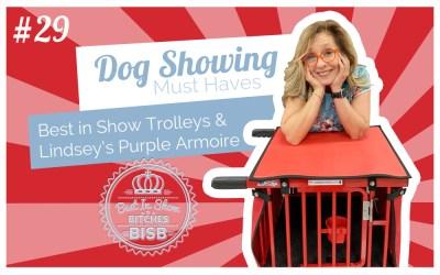 Showing Dogs Must Have – Episode TWENTY-NINE