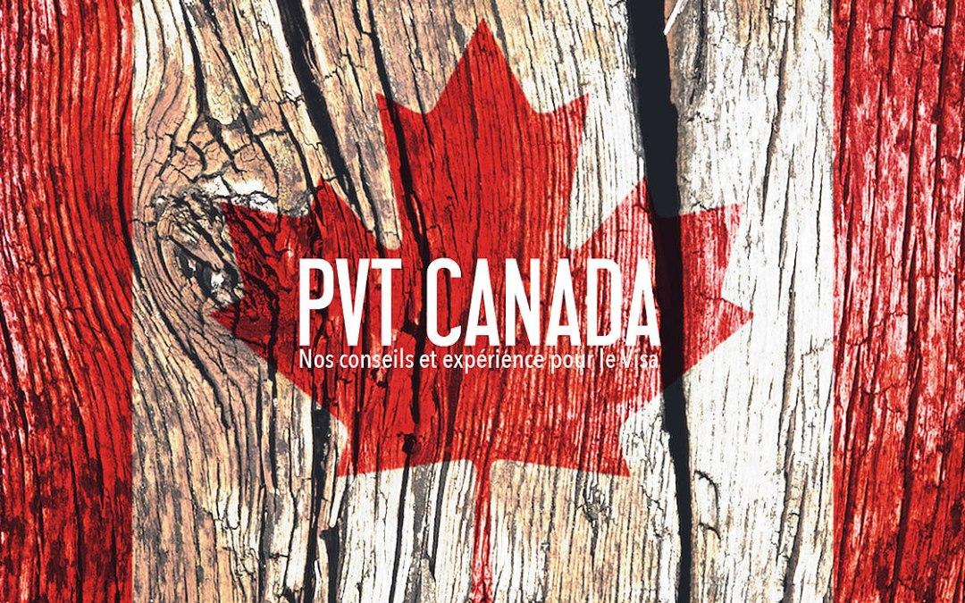 COMMENT ON A OBTENU NOTRE PVT CANADA ET NOS CONSEILS POUR Y ARRIVER!