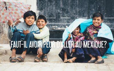 MEXIQUE | FAUT-IL AVOIR PEUR D'Y ALLER et POURQUOI NOUS ADORONS CE PAYS?
