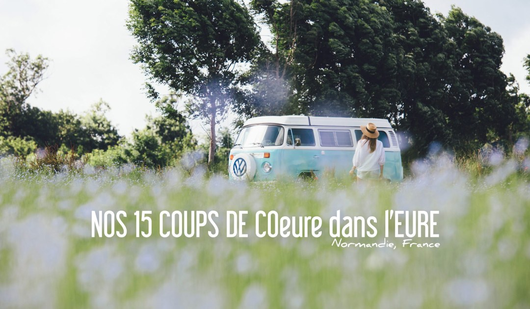 Nos 15 Coups de CoEURE dans l'EURE en Normandie