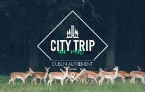 IRLANDE   CITY TRIP AU VERT, OU COMMENT VISITER DUBLIN AUTREMENT