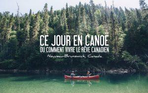 CANADA | CE JOUR EN CANOË OU COMMENT VIVRE LE RÊVE CANADIEN!