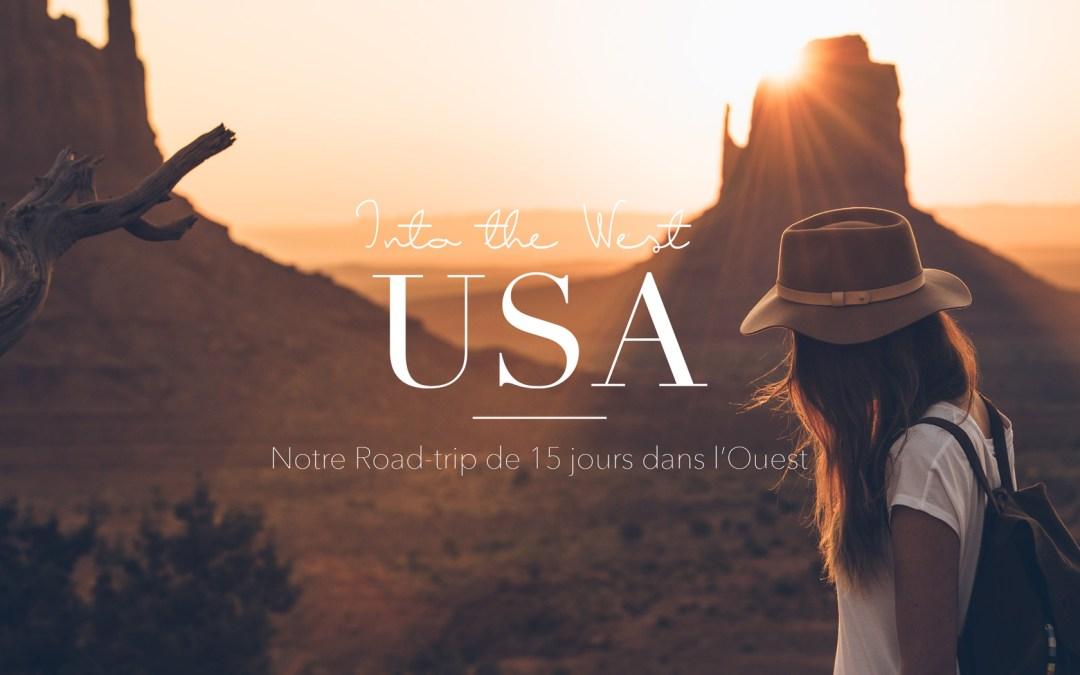 USA | ROAD TRIP DE 15 JOURS DANS LE GRAND OUEST AMÉRICAIN