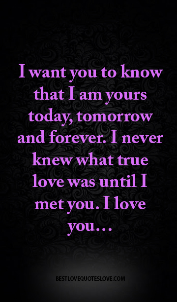 I Want You To Know That I Am Yours Today Tomorrow And Forever