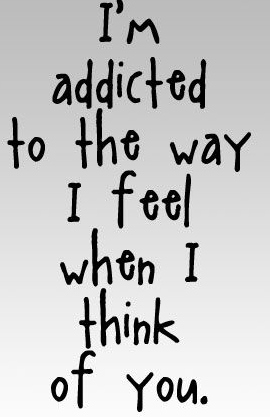Iu0027m Addicted To The Way I Feel When I Think Of You.
