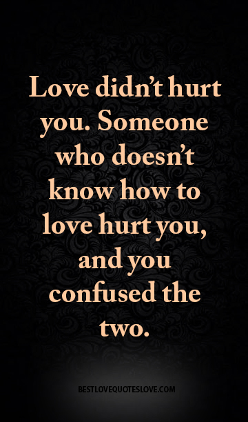 Best Love Quotes Love Didnt Hurt You Someone Who Doesnt Know How
