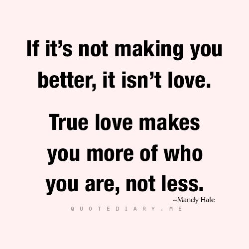 if its not making you better it isnt love