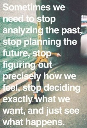 stop analyzing the past