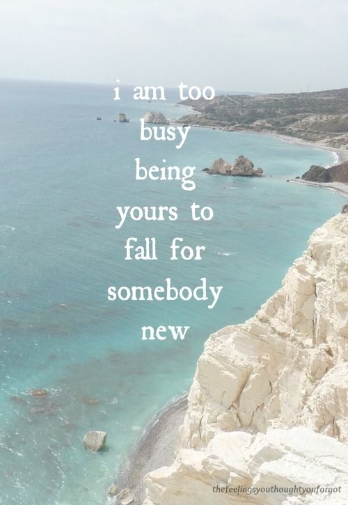 too busy being yours to fall for somebody new