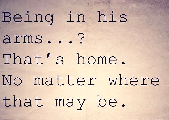 Being In His Arms... That's Home No Matter Where That May