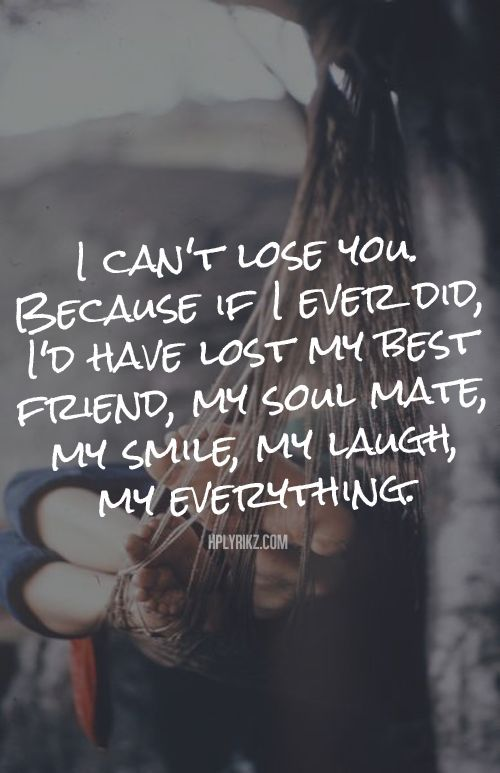 I can\'t lose you because if I ever did, I\'d have lost my ...