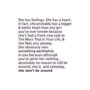 she has feelings, she has a heart. in fact she probably has a bigger and better heart than any girl you've ever known