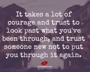 It takes a lot of courage and trust to look past what you've been through, and trust someone new