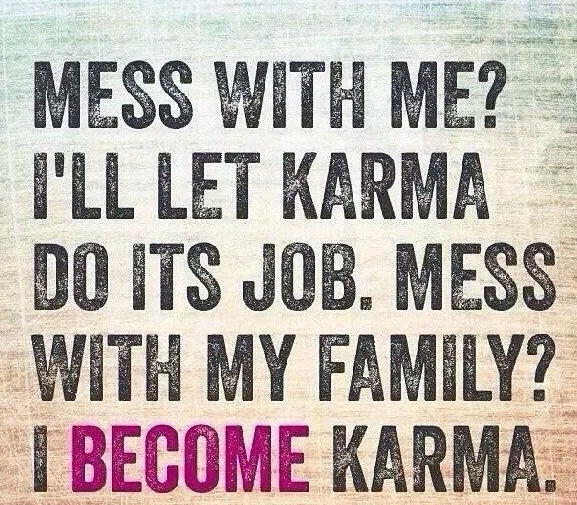 Mess With Me Ill Let Karma Do Its Job Mess With My Family I Become